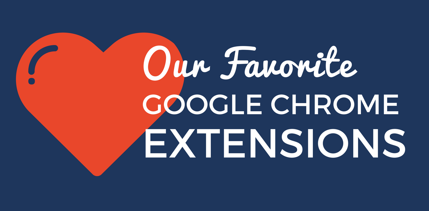 Our Favorite Google Chrome Extensions