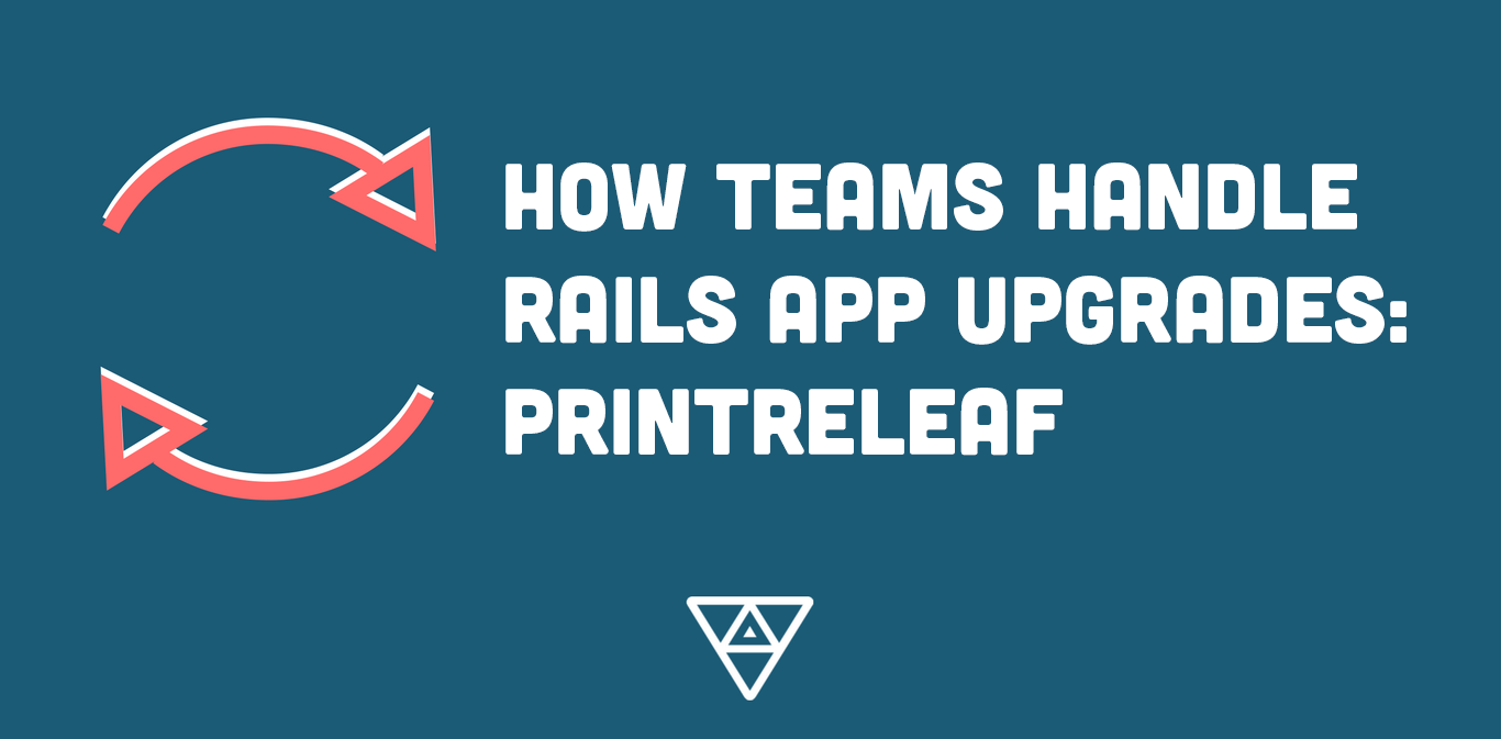 How Teams Handle Rails App Upgrades: PrintReleaf