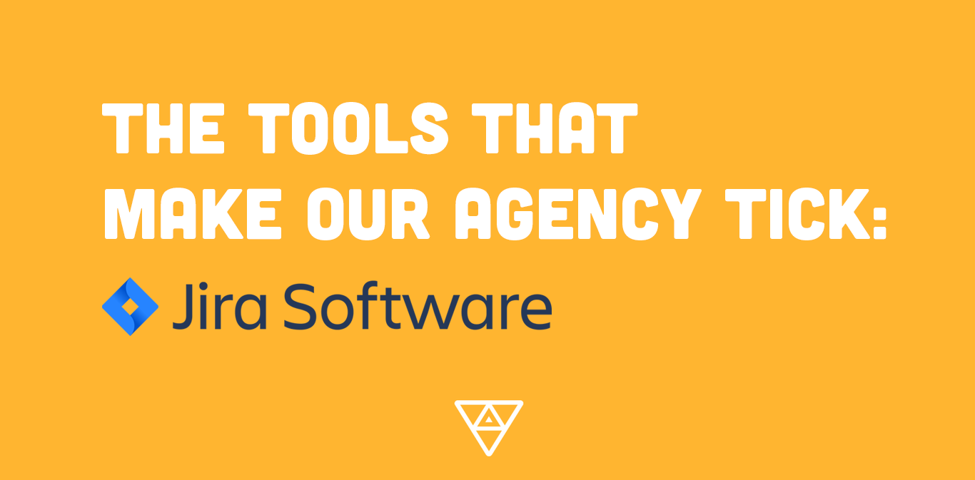 The Tools That Make Our Agency Tick: JIRA