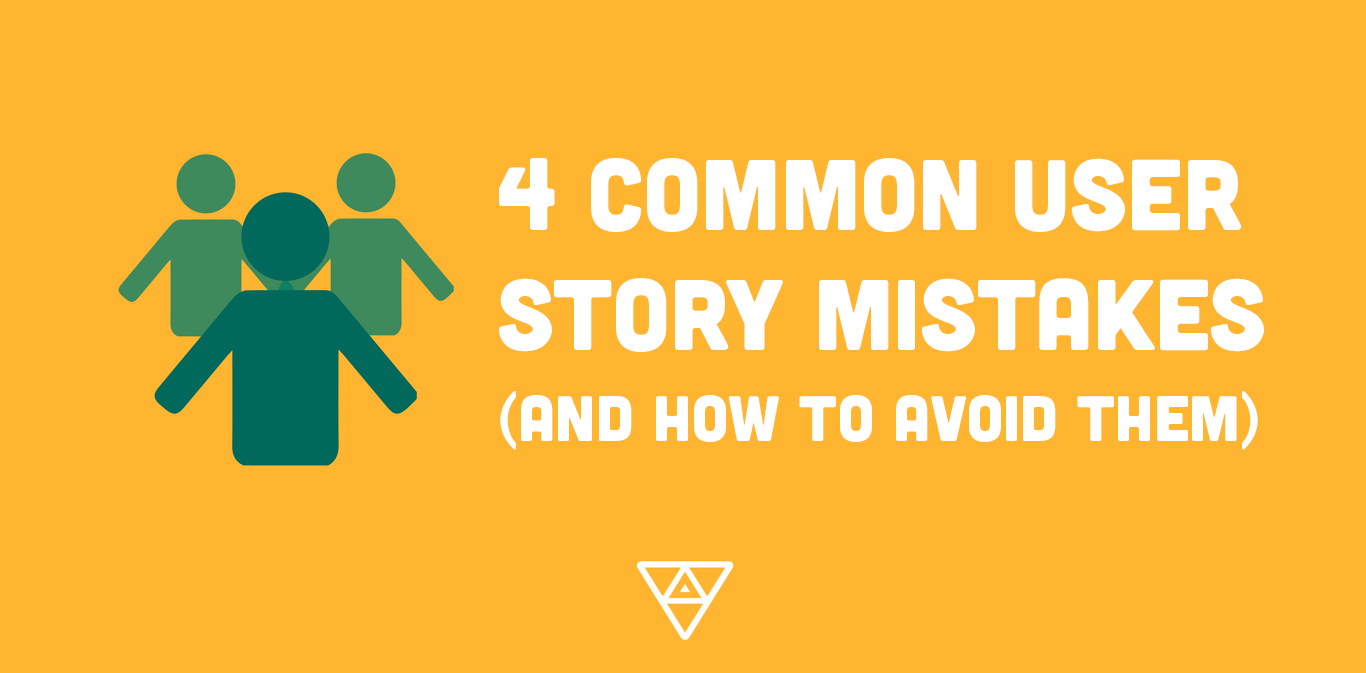 4 Common User Story Mistakes and How to Avoid Them
