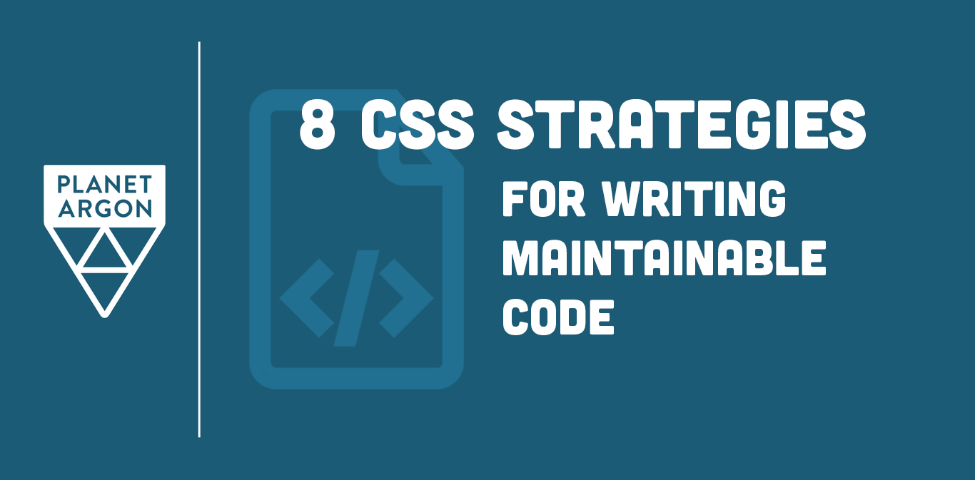 8 CSS Strategies for Writing Maintainable, Streamlined Front-End Code
