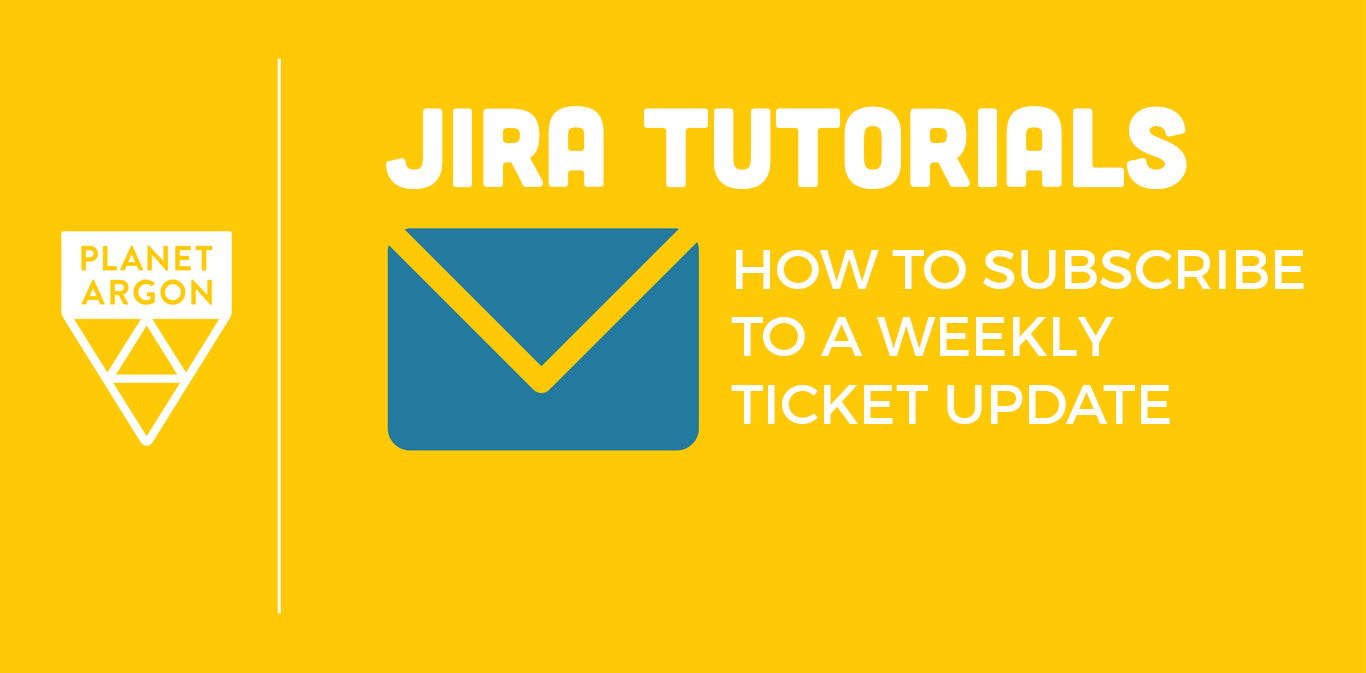 JIRA Tutorials: How to Create and Subscribe to a Weekly Ticket Update