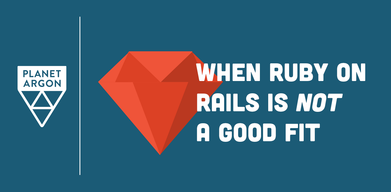 When Ruby on Rails is Not a Good Fit