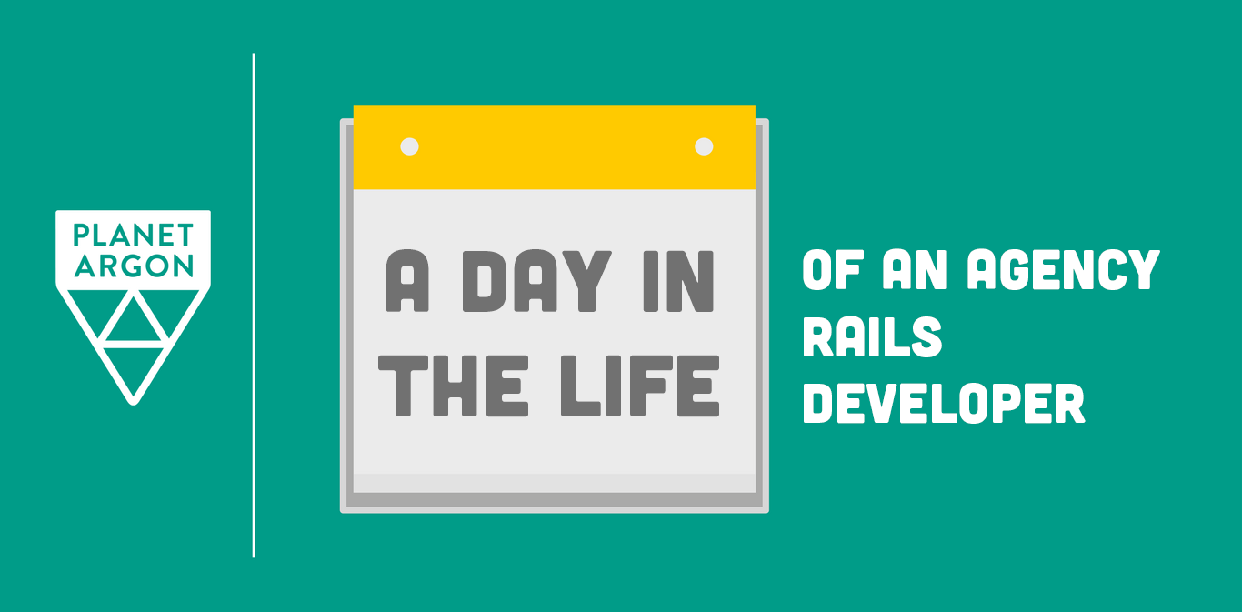 A Day in the Life of an Agency Rails Developer