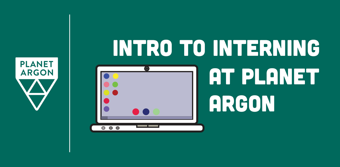 An Intro to Interning at Planet Argon