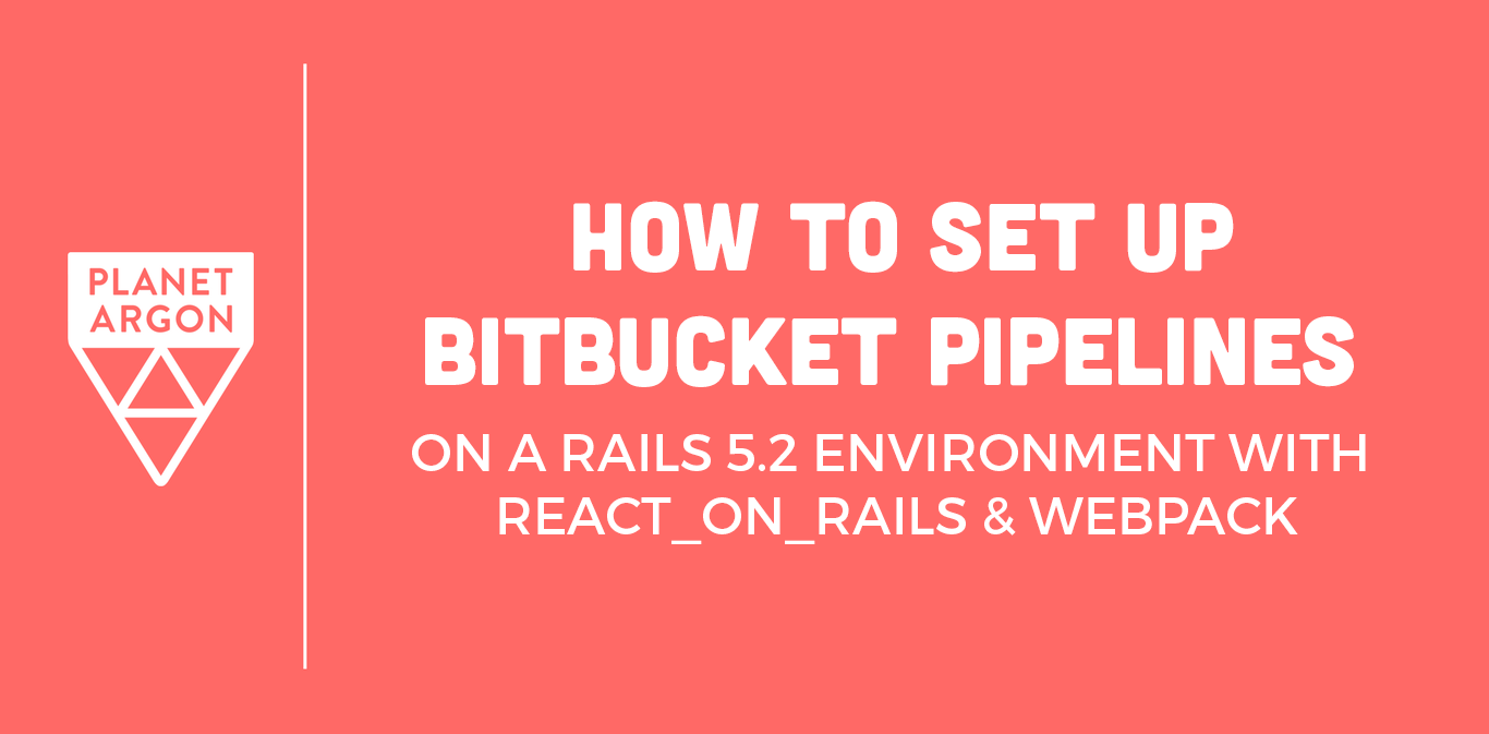 How to Set Up Bitbucket Pipelines on a Rails 5.2 Environment with react_on_rails and webpack