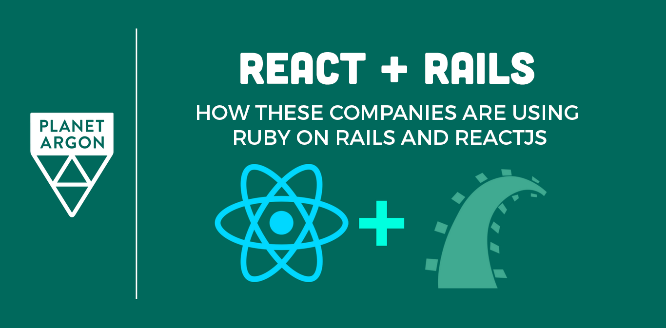 React + Rails: How These Companies Use Ruby on Rails and React.js