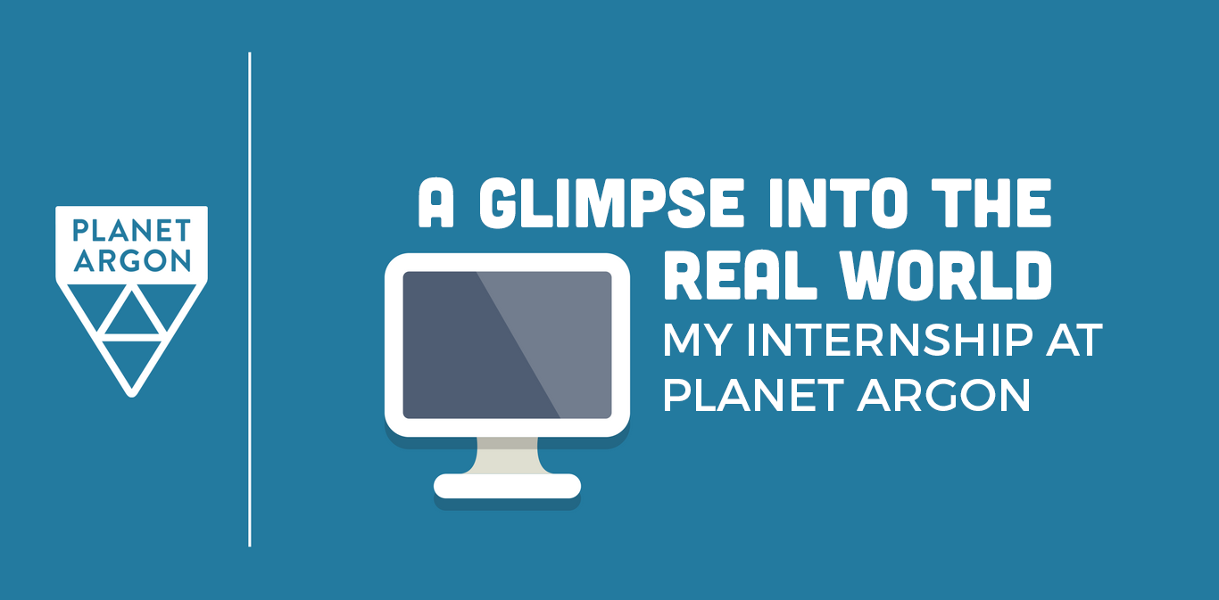 A Glimpse into the Real World: My Internship at Planet Argon