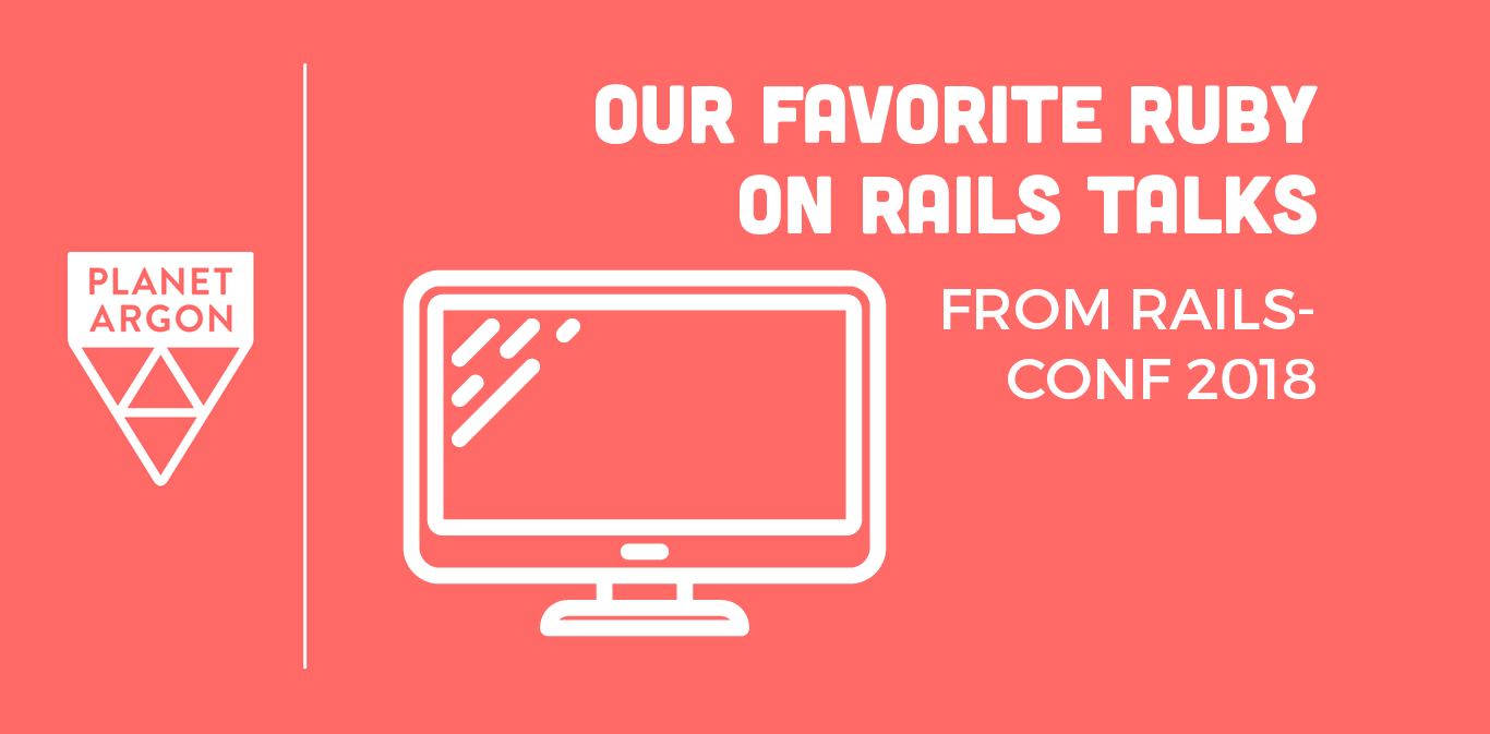 Our Favorite Ruby on Rails Talks from RailsConf 2018