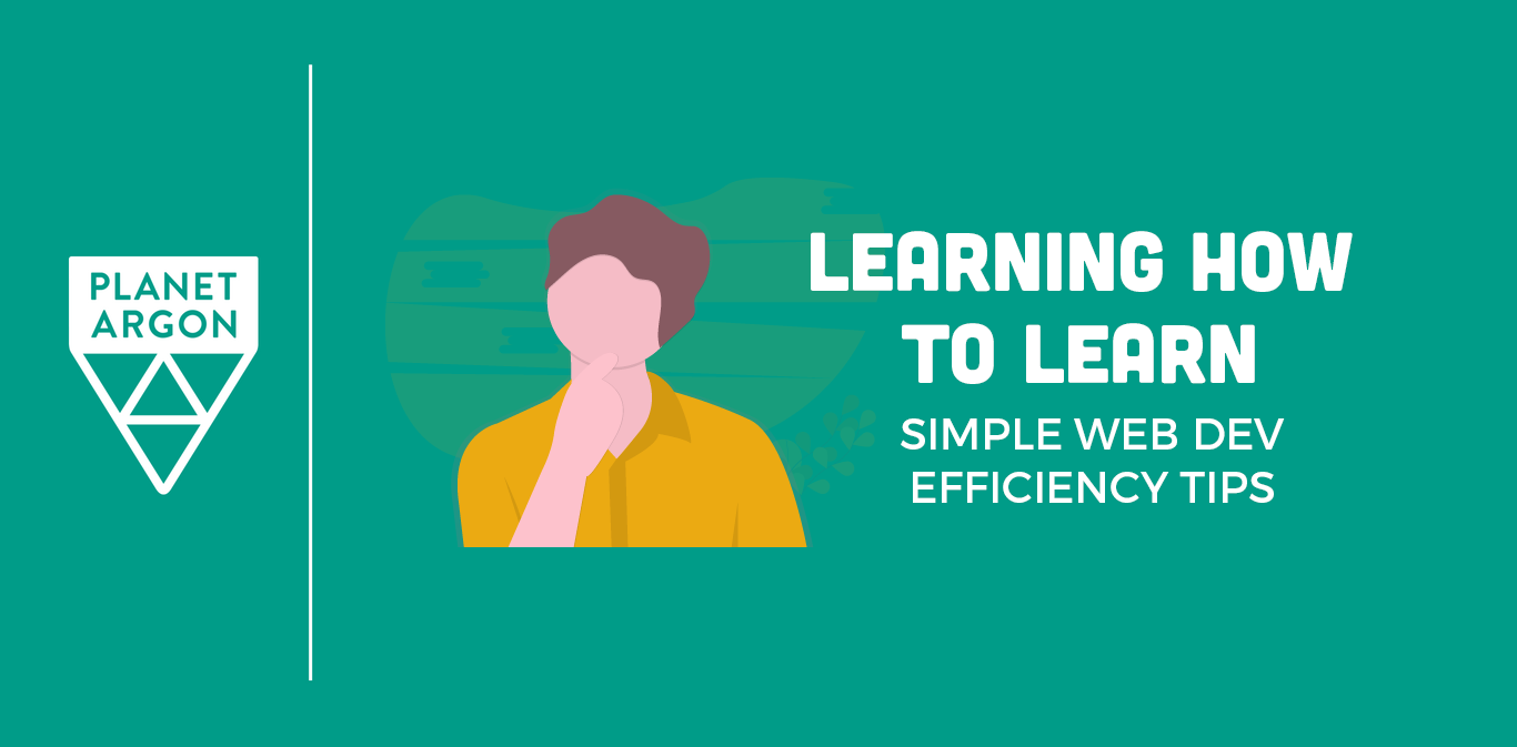 Learning How to Learn: Simple Web Dev Efficiency Tips