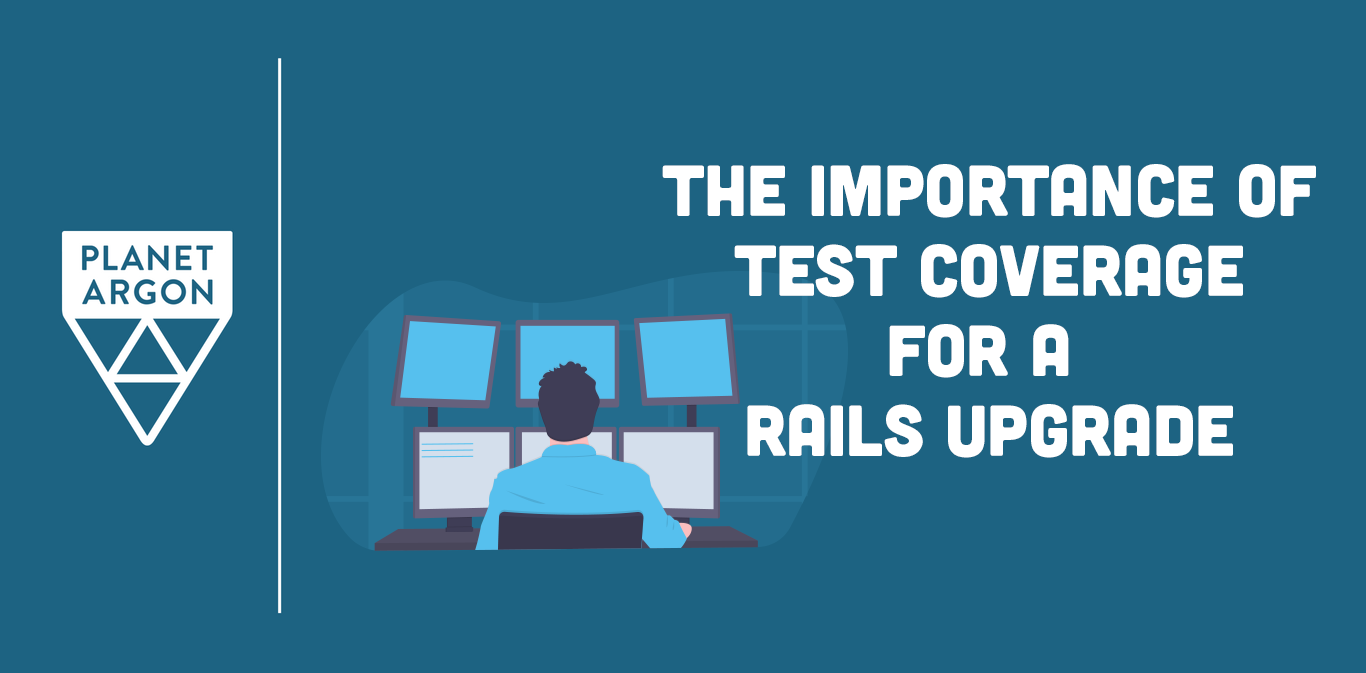 The Importance of Test Coverage for a Rails Upgrade