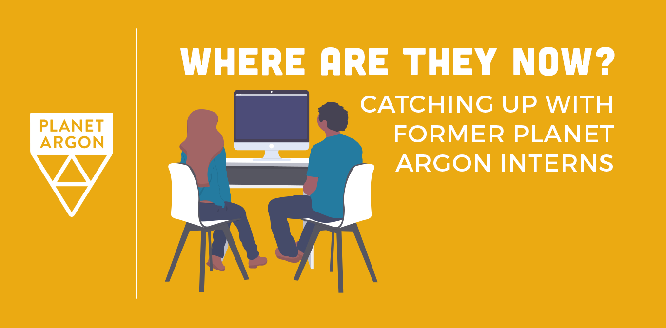 Where Are They Now? Catching up with Former Planet Argon Interns