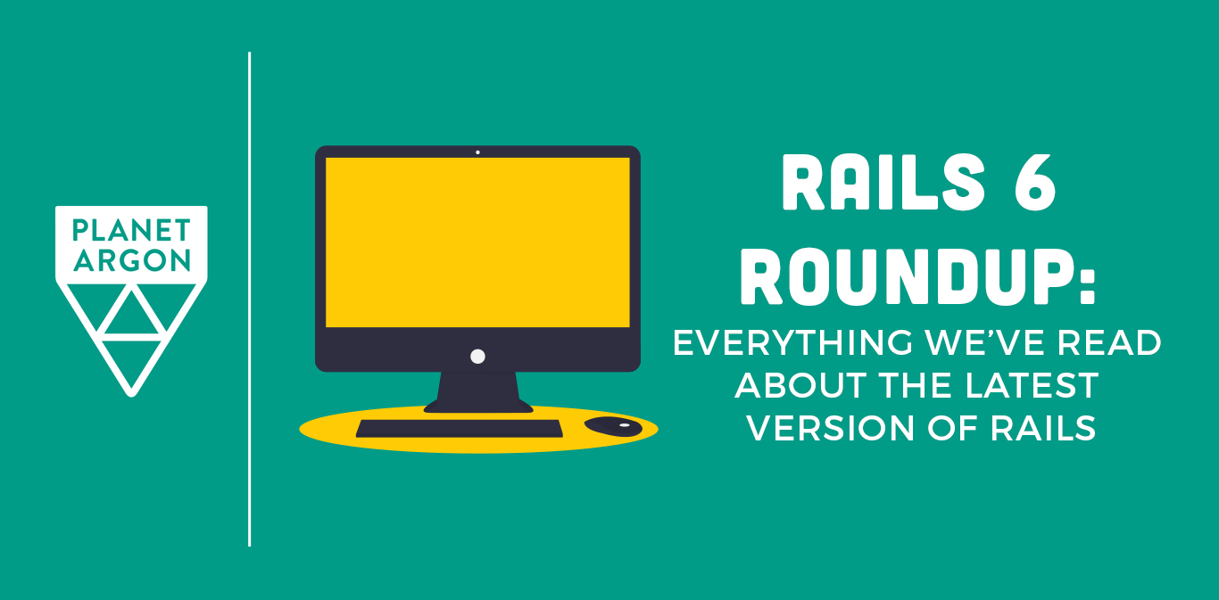 Rails 6 Roundup: Everything We've Read about Rails' Newest Version