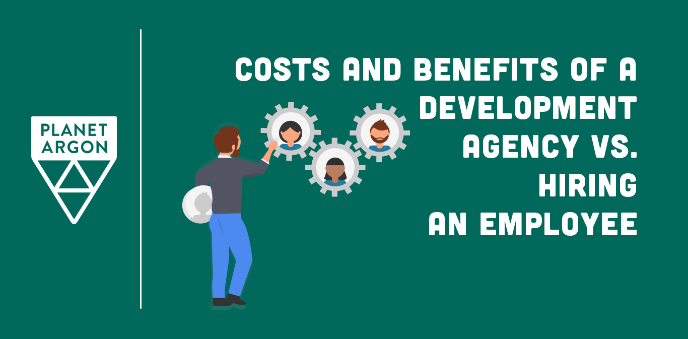 The Costs and Benefits of a Development Agency vs. Hiring an Employee