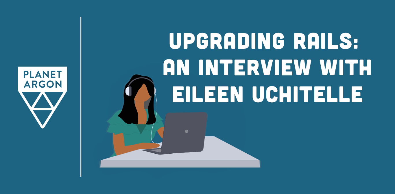 Upgrading Rails: Interview with Eileen Uchitelle