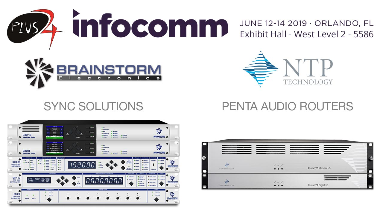 plus24-NTP Technology, Brainstorm Electronics at InfoComm