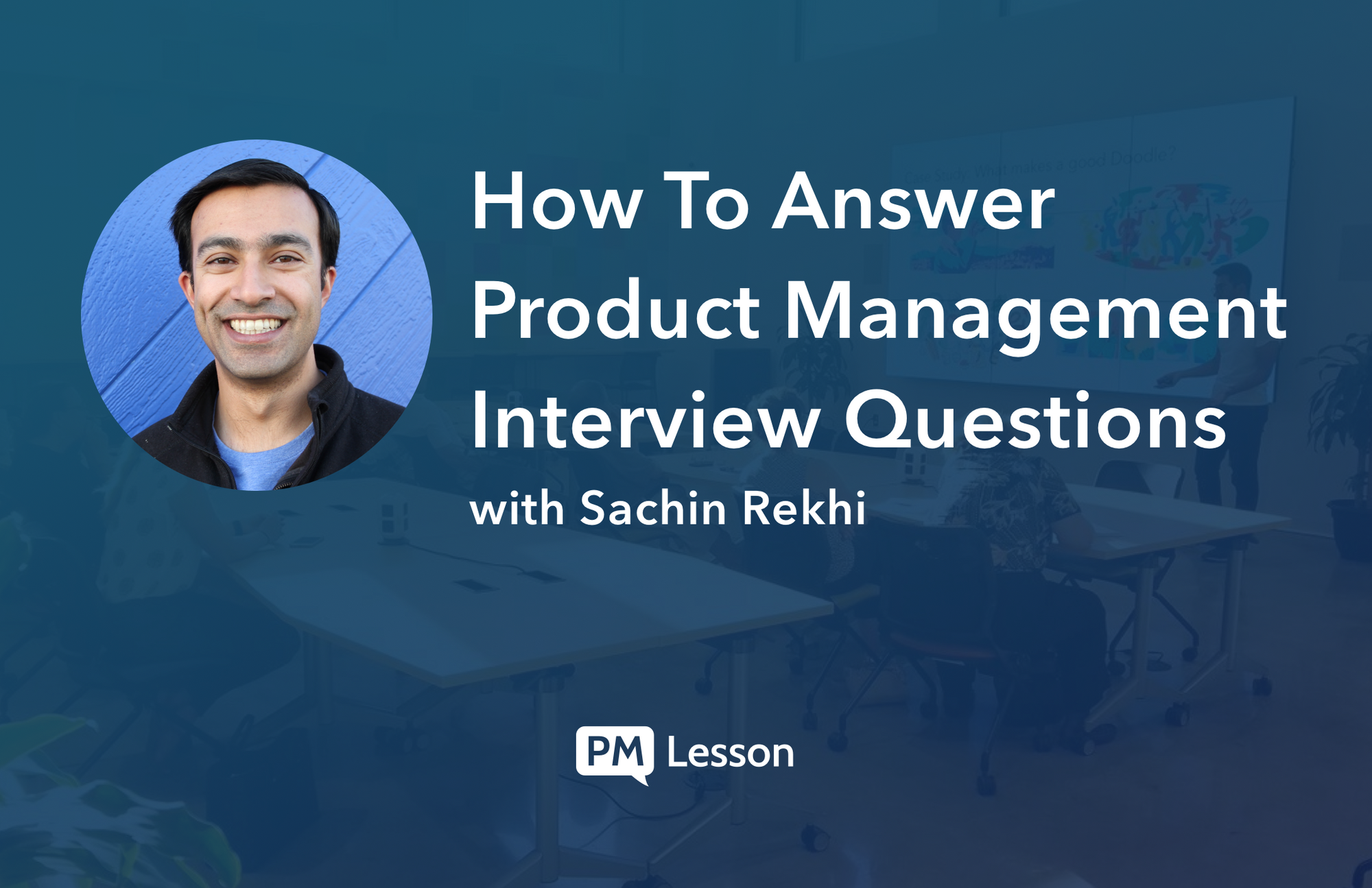 How To Answer Product Management Interview Questions—Sachin