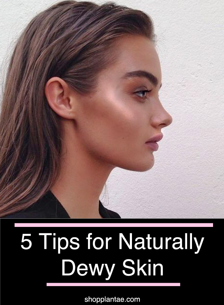 5 Tips for Dewy Skin