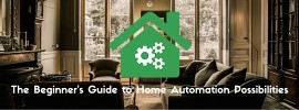The Beginner's Guide to Home Automation Possibilities