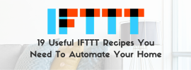 19 Useful IFTTT Recipes You Need To Automate Your Home