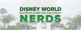 Disney World Vacation Guide for Fun-loving Nerds