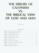 The errors of calvinism vs the biblical view of god and man study guide
