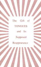 The gift of tongues and its supposed reappearance