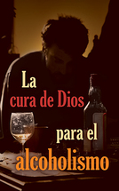 La cura de dios para el alcoholismo