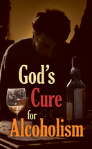 God's cure for alcoholism