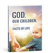 God  our children  and the facts of life