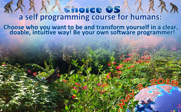 Choice OS: A Self Programming Course for Humans. TierraMitica, April 2018