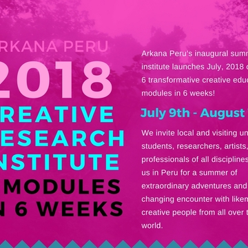 Arkana Peru Summer Creative Research Institute 2018!