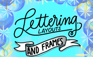 Lettering: Layouts + Frames (Intermediate) Apr 14th, 4:15-5:45pm