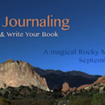 Beyond Journaling: banish blocks and write your book  ~A magical Rocky Mountain Retreat~