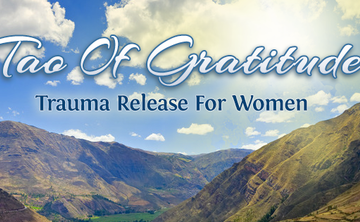 Tao of Gratitude - Trauma Release for Women