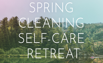 Spring Cleaning Self-Care Retrea - Muskoka, ON - Evolve Holistic