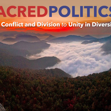 Sacred Politics: From Conflict and Division to Unity in Diversity