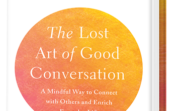 Lost Art of Good Conversation #1: Working with Ourselves