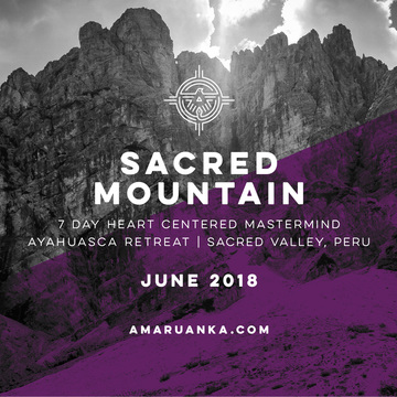 Sacred Mountain: 7 Day Ayahuasca & Mastermind Retreat, Sacred Valley, Peru