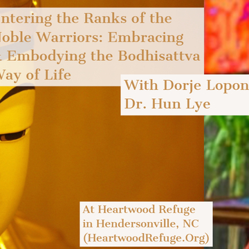 Entering the Ranks of the Noble Warriors: Embracing & Embodying the Bodhisattva Way of Life