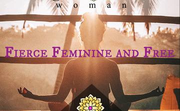 Fierce Feminine and Free