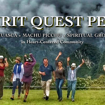Spirit Quest: Ayahuasca, Machu Picchu Peru Retreat