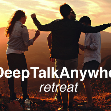 #DeepTalkAnywhere Retreat