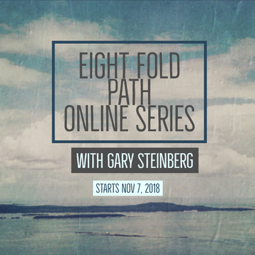 ALL OF IT  – An exploration of the eightfold path – 9 week online series