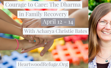 Courage to Care: The Dharma in Family Recovery