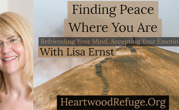 Finding Peace Where You Are: Befriending Your Mind, Accepting Your Emotions