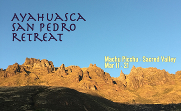 Ayahuasca, San Pedro Retreat: Machu Picchu and Sacred Valley