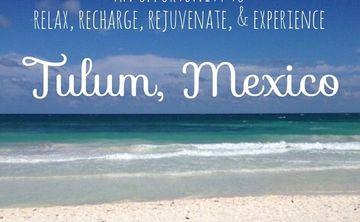 Relax, Recharge, Rejuvenate, & Experience Tulum