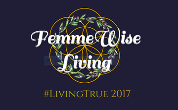 FemmeWise Living - Living True in 2017
