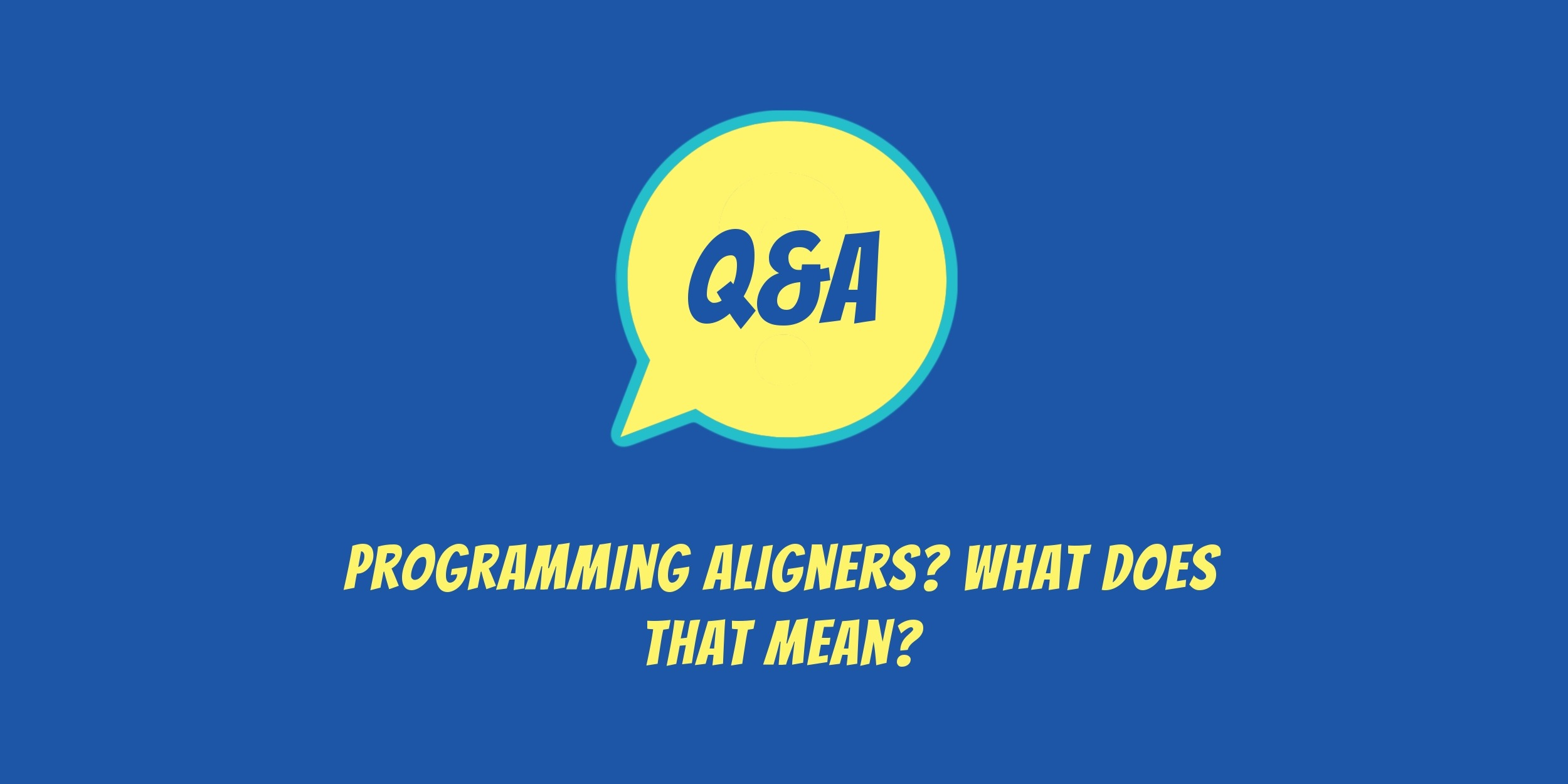 Q&A with Dr Antosz and Dr Vincelli: Programming aligners
